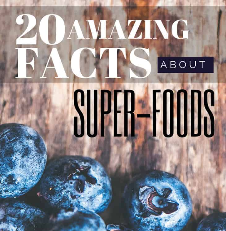 20 Amazing Facts About Superfoods