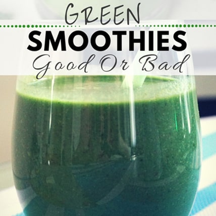 Green smoothies goor or bad for health
