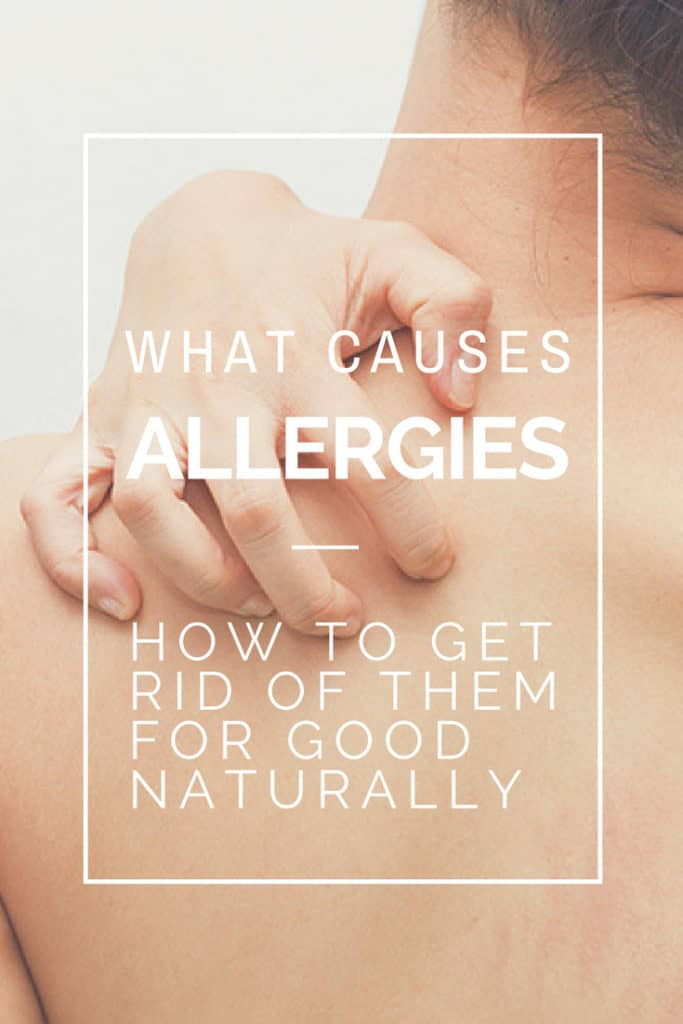 What Causes Allergies, How To Get Rid Of Them For Good Naturally
