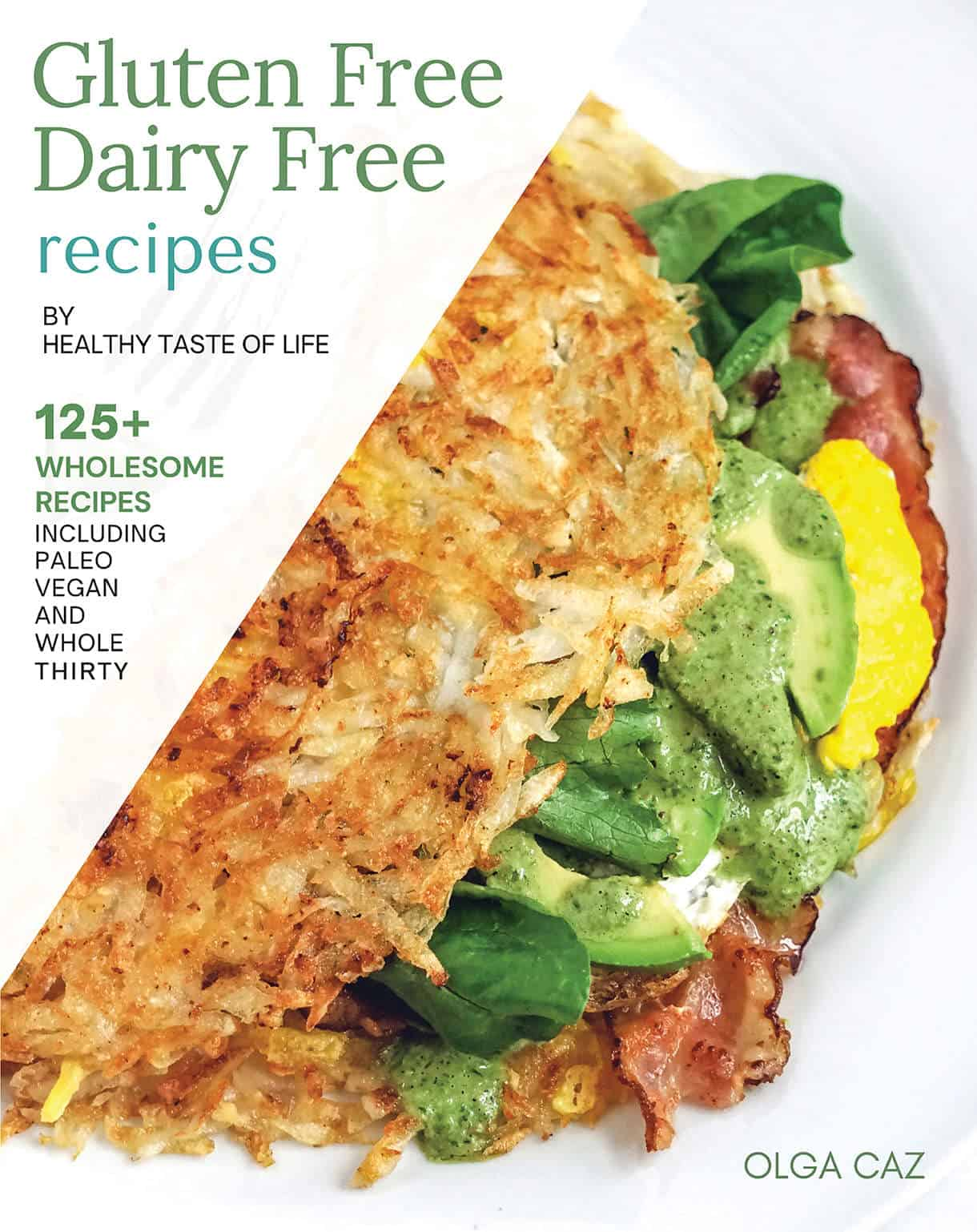 Gluten Free Dairy Free Recipes By Healthy Taste Of Life book